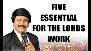 FIVE ESSENTIAL FOR THE LORDS WORK, MESSAGE BY P. J. STEPHEN PAUL