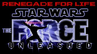 Renegade for Life: Star Wars The Force Unleashed