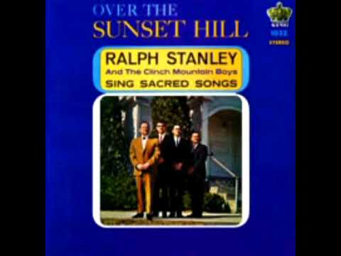 Over The Sunset Hill [1968] - Ralph Stanley And The Clinch Mountain Boys