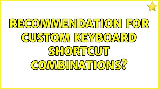 Ubuntu: Recommendation for custom keyboard shortcut combinations?