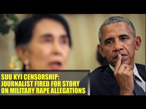 SUU KYI CENSORSHIP: JOURNALIST FIRED FOR STORY ON MILITARY RAPE ALLEGATIONS
