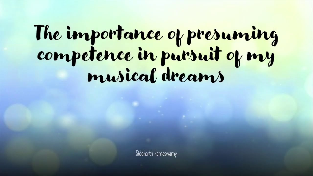 The importance of presuming competence in pursuit of my musical dreams