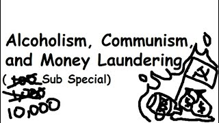 Alcoholism, Communism, and Money Laundering (10k sub special)