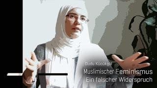 Dudu Kücükgöl: Muslimischer Feminismus, ein falscher Widerspruch
