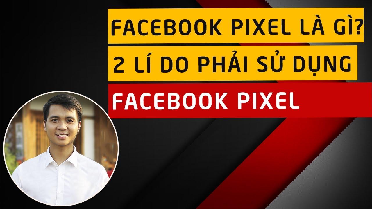 Facebook Pixel là gì? 5 bí mật về Facebook Pixel nhất định phải biết