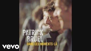 Patrick Bruel - Dans ces moments-là (Audio)