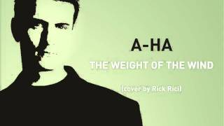 A-HA - The Weight of The Wind (cover by Rick Rici)