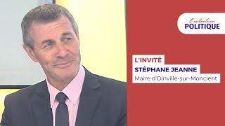 Entretien Politique avec Stéphane Jeanne, Maire d'Oinville-sur-Moncient