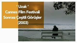 Uzak - Cannes Film Festivali sonrası çeşitli görüşler (2003)