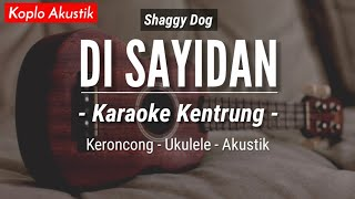 Di Sayidan (KARAOKE KENTRUNG) - Shaggy Dog (Keroncong Modern | Koplo Akustik)