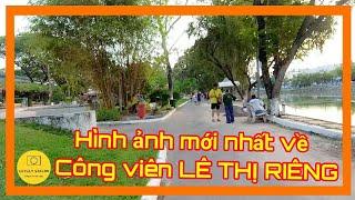 Một vòng công viên LÊ THỊ RIÊNG Sài Gòn ngày nay: Sự Thật ẨN MÌNH sau mỗi TẤC ĐẤT ✔️ lovely saigon