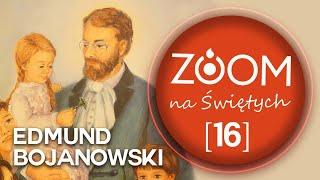 Edmund Bojanowski | s. Małgorzata Ochęduszko - [16] ZOOM na Świętych