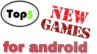 Top 5 new Android games for July 2018