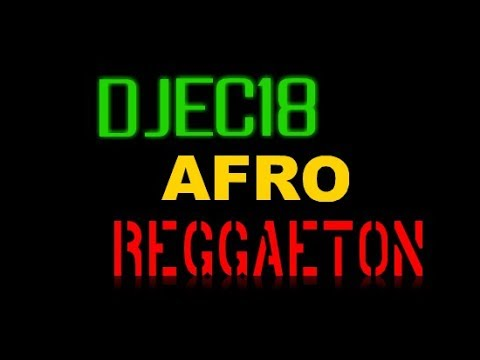 Afro Reggaeton Latino 2018 Remix by DJEC18
