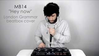 MB14 - Hey Now // London Grammar Beatbox cover