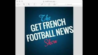 Get French Football News Preview Show January 12, 2017