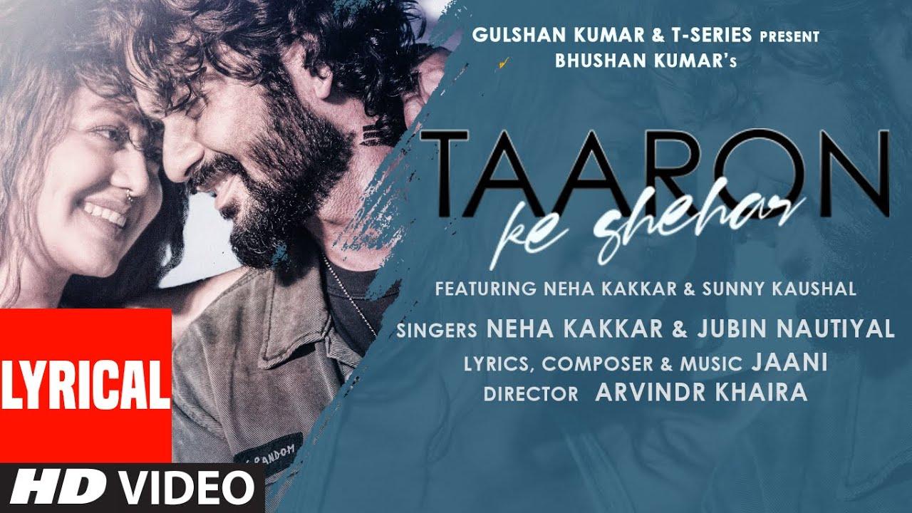 Taaron Ke Shehar Lyrical Song: Neha Kakkar, Sunny Kaushal | Jubin Nautiyal,Jaani | Bhushan Kumar