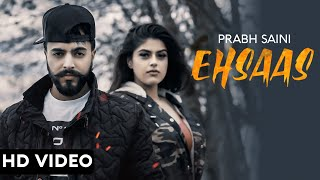 Ehsaas (Full Video) | Prabh Saini | Latest Punjabi Songs 2019