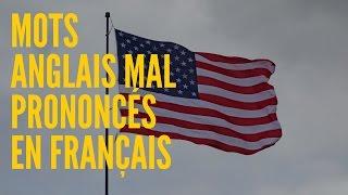 MOTS ANGLAIS MAL PRONONCÉS EN FRANÇAIS