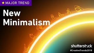 New Minimalism - 2018 Creative Trends | Shutterstock