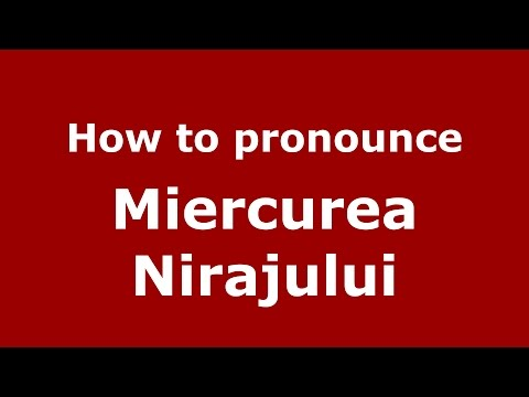 How to pronounce Miercurea Nirajului (Romanian/Romania)  - PronounceNames.com