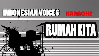 [Karaoke] RUMAH KITA - Indonesian Voices + Lyric