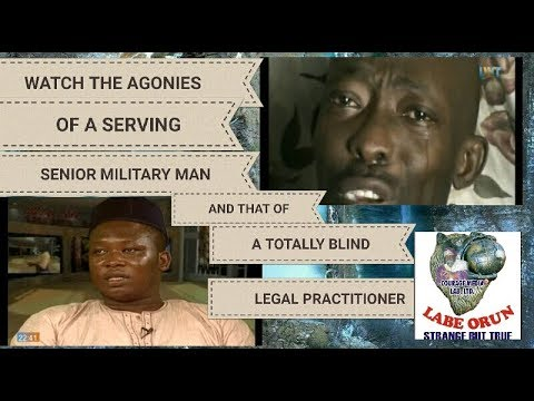 WATCH!!! THE AGONIES OF A SERVING SOLDIER AND A TOTALLY BLIND LAWYER+++WHAT'S YOUR VIEW