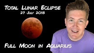 Total Lunar Eclipse Full Moon in Aquarius 27 July 2018 | Gregory Scott Astrology