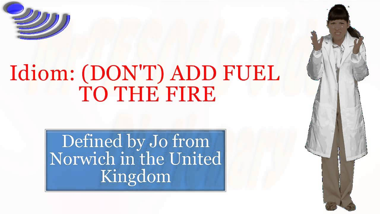 Idiom add fuel to the fire youtube idiom add fuel to the fire publicscrutiny Images