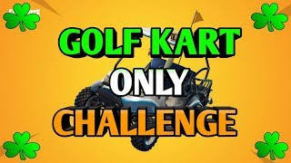 Fortnite Battle Royale GOLF KART ONLY Challenge - How To Get Top 10 Easy