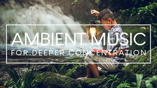 Ambient Study Music to Concentrate - Focus Music For Deep Concentration And Studying