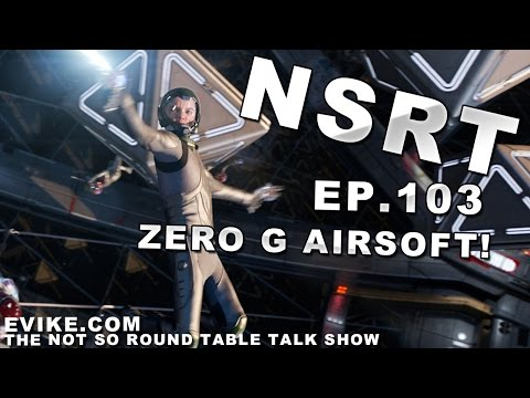 "Airsoft ""Not So Round Table"" Ep. 103 Zero Gravity Airsoft!"