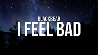 blackbear - i feel bad (Lyrics)