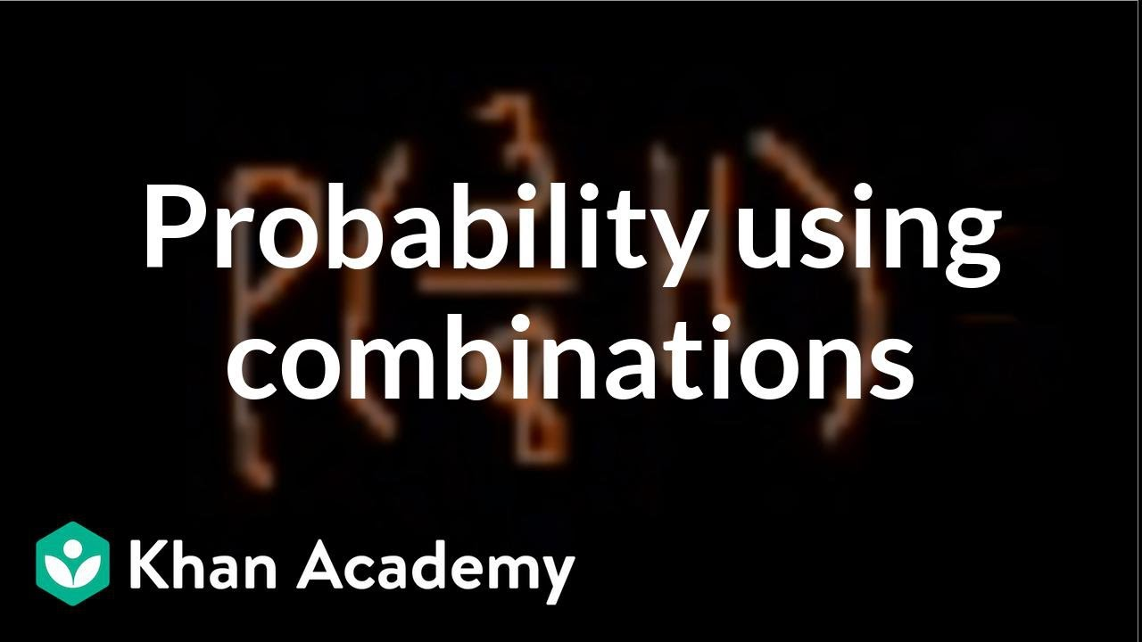 Probability using combinations (video) | Khan Academy