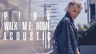P!nk - Walk Me Home (Acoustic) Video