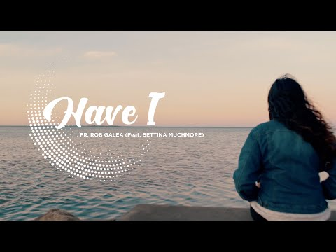 'Have I' - Fr. Rob Galea feat. Bettina Muchmore - Music Video