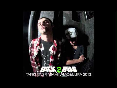Back2Rave(B2R) - Takes over Miami - WMC&ULTRA 2013 mix