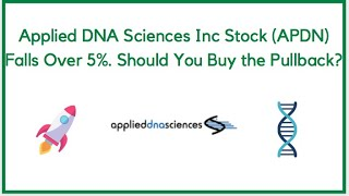 Applied DNA Sciences Inc Stock (APDN) Falls Over 5%. Should You Buy the Pullback?