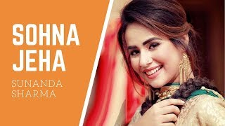 Sohna Jeha Full Song   Sunanda Sharma ¦ Happy Raikoti ¦ Desi Crew ¦ New Punjabi songs 2018