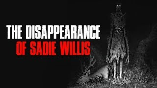 """The Disappearance Of Sadie Willis"" Creepypasta"