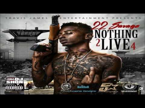 22 Savage - Nothing 2 Live 4 [FULL MIXTAPE + DOWNLOAD LINK] [2017]