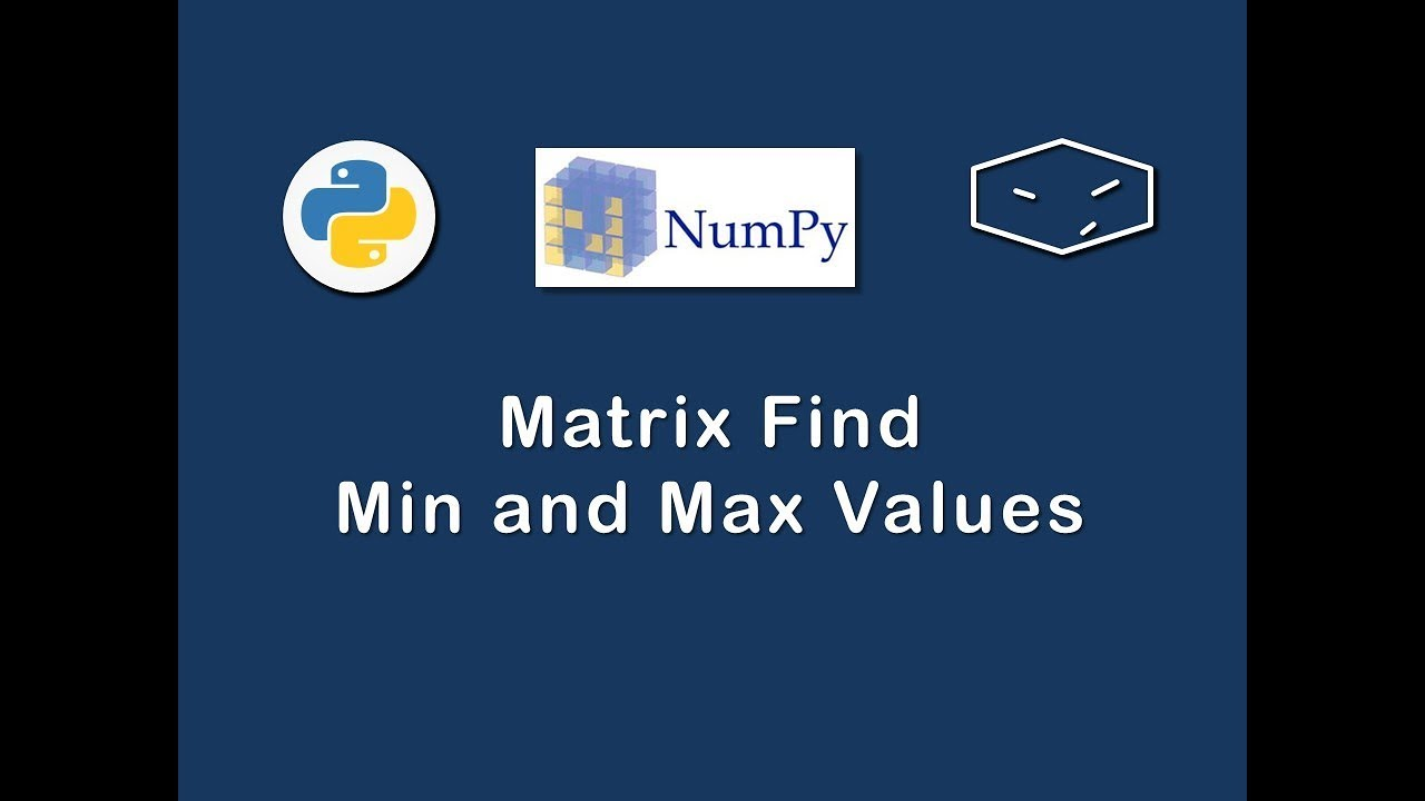 numpy matrix find min and max values