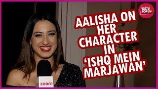 Aalisha Panwar AKA Aarohi Talks About Her Working Experience In Ishq Mein Marjawan