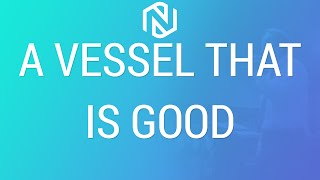 A Vessel That Is Good - January 3, 2021 - NLAC