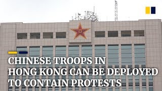 Chinese troops in Hong Kong can be deployed to contain protests