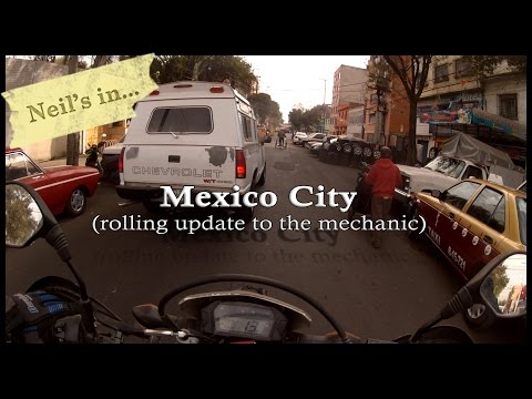 Neil's in... Mexico City (rolling update to the mechanic)