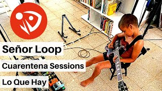 Señor Loop - Lo Que Hay (Cuarentena Sessions) #QuédateEnCasa #Conmigo