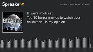 Top 10 horror movies to watch over halloween , in my opinion