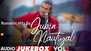 Romantic Hits By Jubin Nautiyal Vol.2 - Audio Jukebox B RTHDAY SPEC AL New Hindi Romantic Songs