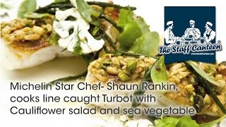 Michelin Star Chef- Shaun Rankin, Cooks Line Caught Turbot With Cauliflower Salad And Sea Vegetable